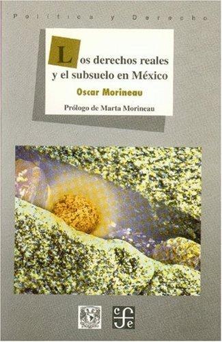 Los derechos reales y el subsuelo de Mexico (Politica y Derecho)