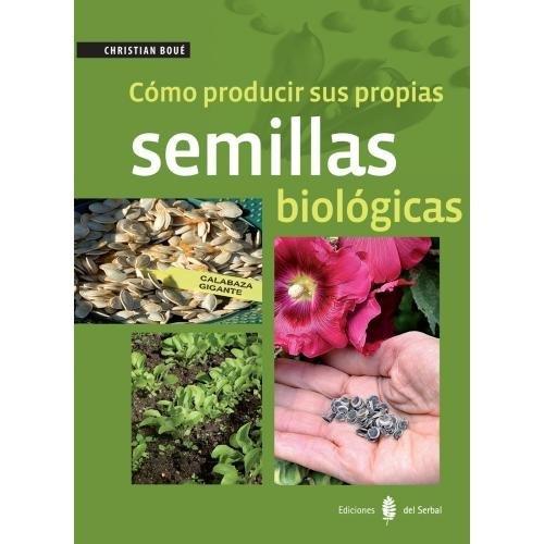 Cómo producir sus propias semillas biológicas (El arte de vivir)