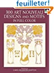 Three Hundred Art Nouveau Designs and...