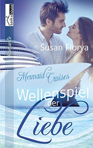 Wellenspiel der Liebe - Mermaid Cruises 1 von [Florya, Susan]
