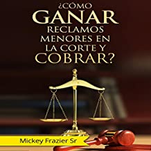 Como Ganar Reclamos Menores en la Corte y Cobrar? [How to Win in Small Claims Court and Collect]