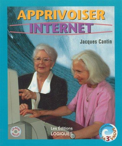 Apprivoiser Internet, avec Cédérom par Cantin