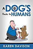 A Dog\s Guide to Humans (Fun Reads for Dog Lovers Book 1)