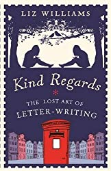 Kind Regards: The Lost Art of Letter-Writing by Liz Williams (2012-10-10)