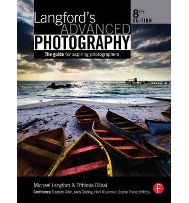 [(Langford's Advanced Photography: The Guide for Aspiring Photographers)] [ By (author) Efthimia Bilissi, By (author) Michael Langford ] [March, 2011]