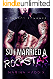 So I Married a Rockstar: A Bad Boy Romance