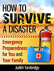 How to Survive a Disaster: Emergency Preparedness for You and Your Family (English Edition)