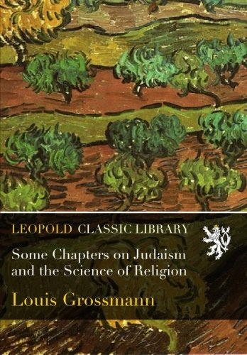 Some Chapters on Judaism and the Science of Religion por Louis Grossmann