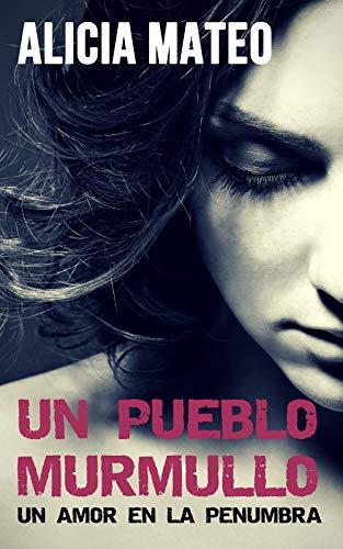 UN PUEBLO MURMULLO: Novela romántica y sentimental sobre un amor adolescente en la penumbra par Alicia Mateo