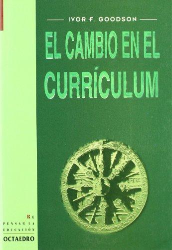 El cambio en el currículum (Repensar la educación) por Ivor F. Goodson