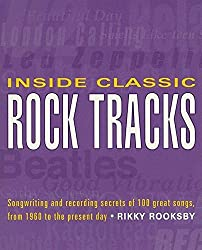 Inside Classic Rock Tracks: Songwriting and Recording Secrets of 100+ Great Songs by Rikky Rooksby (2001-09-09)