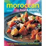 Moroccan Food & Cooking: Traditions, Tastes, Techniques, 75 Classic Recipes