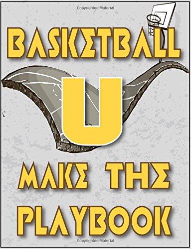 Basketball U Make The Playbook: Blank Basketball Court Templates Basketball Playbook Journal Template Notebook 8.5x11 50 Pages Matte Finish por Bust The Clock Books