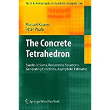 The Concrete Tetrahedron: Symbolic Sums, Recurrence Equations, Generating Functions, Asymptotic Estimates (Texts & Monographs in Symbolic Computation Book 1) (English Edition)