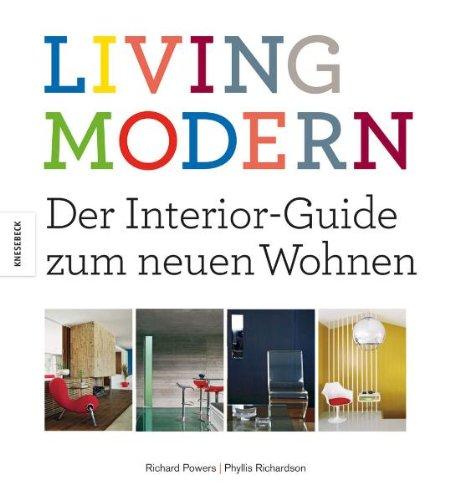 Living Modern. Der Interior-Guide zum neuen Wohnen. Bildband mit zahlreichen Design- und Einrichtungsideen