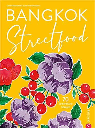 Bangkok Streetfood. 70 authentische Kultrezepte aus Thailands trendiger Metropole. Ein mitreißendes Kochbuch mit viel Stimmung und Bangkok-Feeling. Inkl. Lesebändchen.