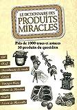 Le dictionnaire des produits miracles - Près de 1000 trucs et astuces, 30 produits du quotidien