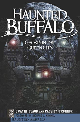 Haunted Buffalo: Ghosts in the Queen City (Haunted America) (English Edition) (Science Center Halloween)