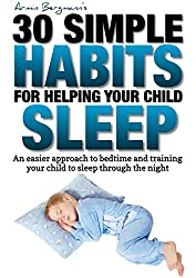 30 Simple Habits for Helping your Child Sleep: An easier way to approach bedtime and training your child to sleep through the night (Armin Bergmann's 30 Simple Habits) (English Edition)