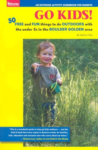 Go Kids!: 50 Free and Fun Things to Do Outdoors with the Under 5s in the Boulder Golden Area