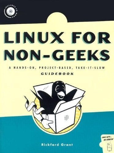 Linux for Non-Geeks: A Hands-On, Project-Based, Take-It-Slow Guidebook 1st edition by Grant, Rickford (2004) Paperback