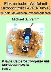 Elektronischer Würfel mit Mikrocontroller AVR ATtiny13 - würfeln, dekorieren, experimentieren (Kleine Selbstbauprojekte mit Mikrocontrollern 2)