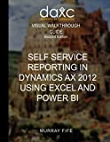 Self Service Reporting In Dynamics AX 2012 Using Excel and Power BI (Visual Walkthrough Guides, Band 1)