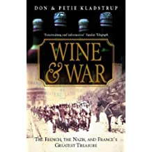 Wine and War: The French, the Nazis and France\'s Greatest Treasure