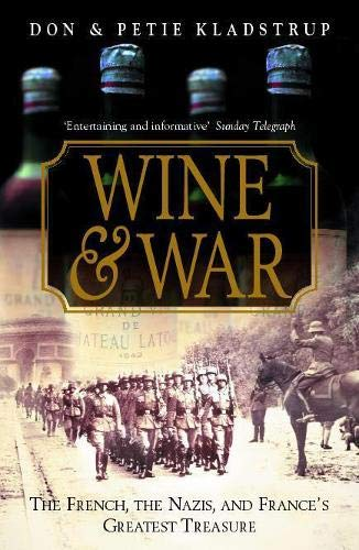 Wine and War: The French, the Nazis and France's Greatest Treasure por Don Kladstrup