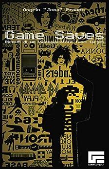 Game Saves: Ricordi di un videogiocatore fuori target di [Franco, Angelo]