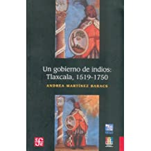 Un gobierno de indios: Tlaxcala, 1519-1750 (Historia)