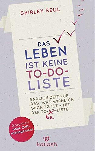 Abbildung: Das Leben ist keine To-do-Liste: Endlich Zeit für das, was wirklich wichtig ist – mit der To-be-Liste -