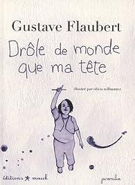 Drôle de monde que ma tête par Gustave Flaubert