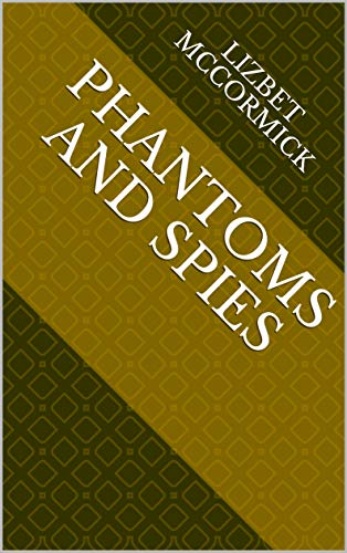 Phantoms And Spies (Finnish Edition) por Lizbet McCormick