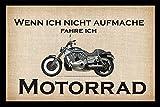 Wenn ich nicht aufmache fahre ich Motorrad