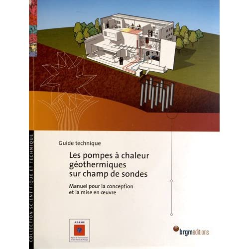 Les pompes à chaleur géothermiques sur champ de sondes : Manuel pour la conception et la mise en oeuvre