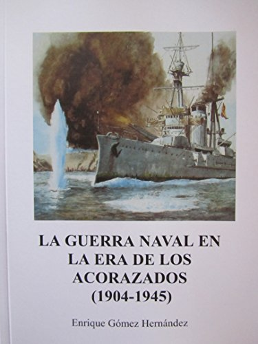 LA GUERRA NAVAL EN LA ERA DE LOS ACORAZADOS (1904-1945) por Enrique Gomez