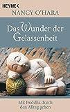 Das Wunder der Gelassenheit: Mit Buddha durch den Alltag gehen