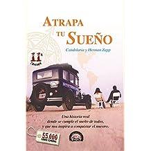 Atrapa Tu Sueño: Una historia real donde se cumple el sueño de todos, y que nos inspira a conquistar el nuestro. (Spanish Edition)