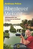 Abenteuer Mekong: 5700 Kilometer von Vietnam bis ins Hochland von Tibet