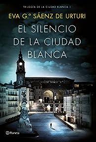 El silencio de la ciudad blanca par Eva García Sáenz de Urturi