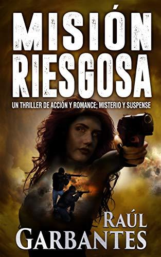 Misión Riesgosa: Un thriller de acción y romance; misterio y suspense por Raúl Garbantes