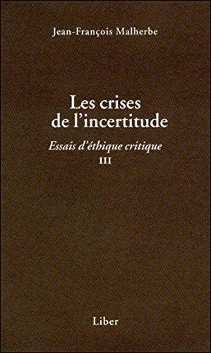 Les crises de l'incertitude - Essais d'éthique critique III