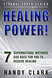 HEALING POWER!: 7 Supernatural Methods God Uses For You To Receive Healing (Eternal Truth Series Book 1)