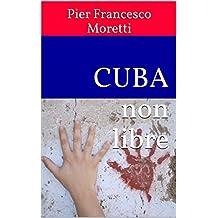 CUBA non libre (Italian Edition)