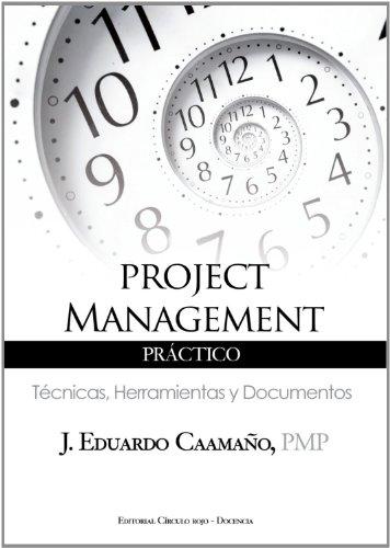 Project Management Práctico: Técnicas, Herramientas y Documentos por J. Eduardo Caamaño PMP
