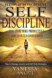Self-Discipline: How to Be More Productive & How to Build Good Habits (Personal Development Book): Goal Setting, Self Esteem, Mental Health, Positive Thinking, How to Be Happy