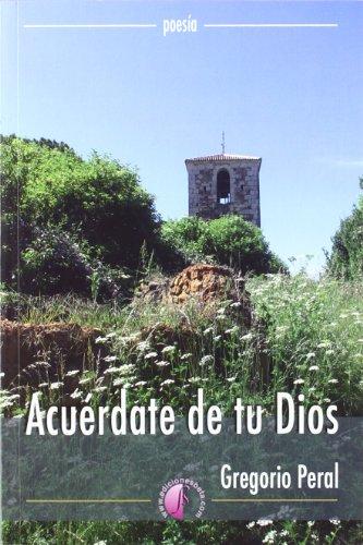 Acuérdate de tu Dios (Poesía) por Gregorio Peral Torre