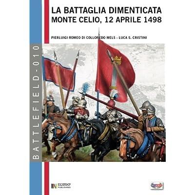 La Battaglia Dimenticata: Monte Celio, 12 Aprile 1498: Volume 10
