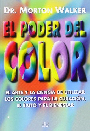 El poder del color: El arte y la ciencia de utilizar los colores para la curación, el éxito y el bienestar (Nueva Era)